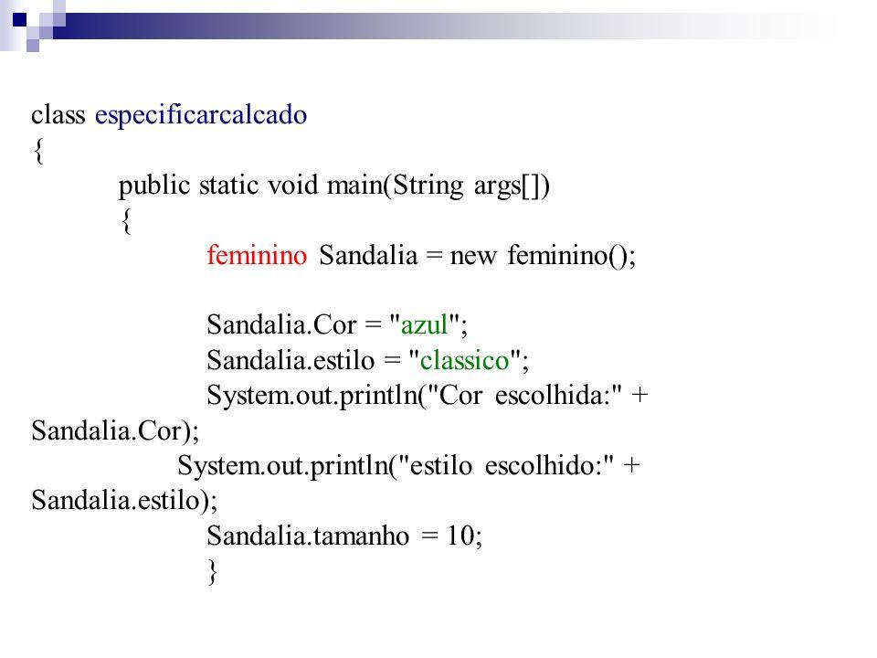 class especificarcalcado {. public static void main(String args[]). {